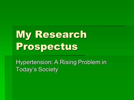 My Research Prospectus Hypertension: A Rising Problem in Today's Society.