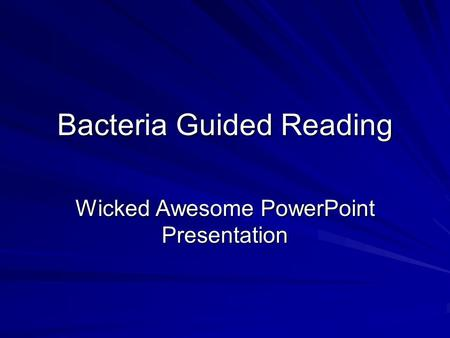 Bacteria Guided Reading Wicked Awesome PowerPoint Presentation.