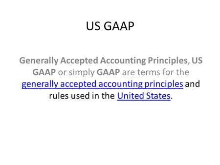 US GAAP Generally Accepted Accounting Principles, US GAAP or simply GAAP are terms for the generally accepted accounting principles and rules used in the.