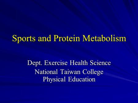 Sports and Protein Metabolism Dept. Exercise Health Science National Taiwan College Physical Education.