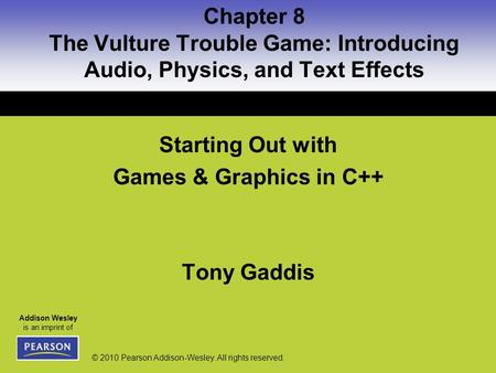 Addison Wesley is an imprint of © 2010 Pearson Addison-Wesley. All rights reserved. Starting Out with Games & Graphics in C++ Tony Gaddis Chapter 8 The.