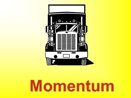 Momentum Momentum and Collisions This chapter is concerned with inertia and motion. Momentum helps us understand collisions.