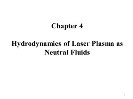 Chapter 4 Hydrodynamics of Laser Plasma as Neutral Fluids 1.