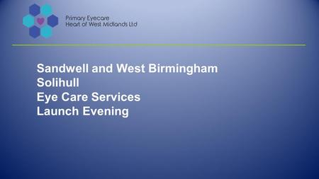Sandwell and West Birmingham Solihull Eye Care Services Launch Evening