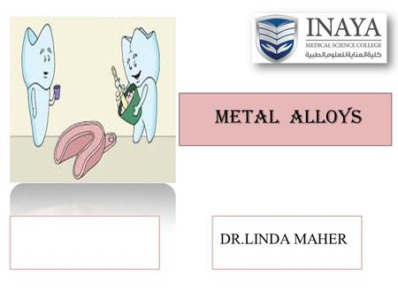 Metal alloys DR.LINDA MAHER.  Definition  Nobel metals  Base metals  Metal alloys used as  Types of casting metal alloys  1-high nobel alloys 