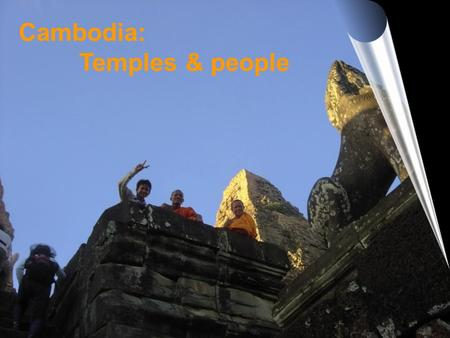 Cambodia: Temples & people Siem Reap´s temples by order of appearance 1°Angkor Thorn Buddhist Late Xll century Jayavarman VII 2°Bayon Buddhist Late Xll.