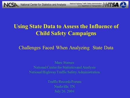 Using State Data to Assess the Influence of Child Safety Campaigns Challenges Faced When Analyzing State Data Marc Starnes National Center for Statistics.