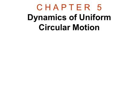 C H A P T E R 5 Dynamics of Uniform Circular Motion.