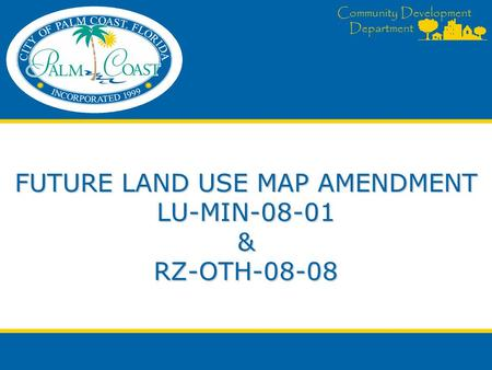 Community Development Department FUTURE LAND USE MAP AMENDMENT LU-MIN-08-01 & RZ-OTH-08-08.
