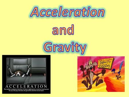 Acceleration The rate at which velocity changes. Includes: increasing speed decreasing speed changing direction (with no change in velocity)