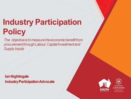 Industry Participation Policy Ian Nightingale Industry Participation Advocate The objective is to measure the economic benefit from procurement through.
