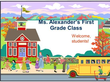 Ms. Alexander's First Grade Class Welcome, students!