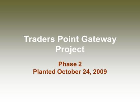 Traders Point Gateway Project Phase 2 Planted October 24, 2009.
