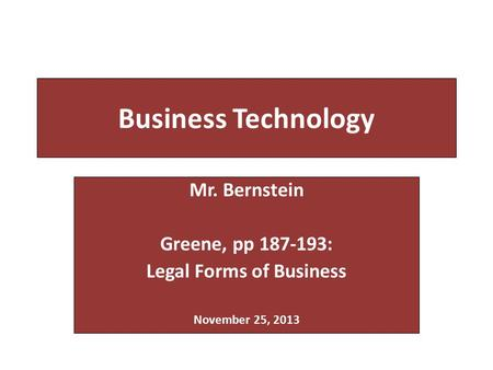 Business Technology Mr. Bernstein Greene, pp 187-193: Legal Forms of Business November 25, 2013.