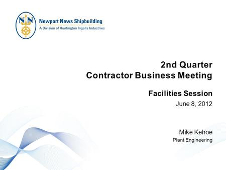2nd Quarter Contractor Business Meeting June 8, 2012 Mike Kehoe Plant Engineering Facilities Session.