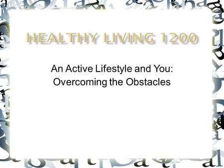An Active Lifestyle and You: Overcoming the Obstacles.