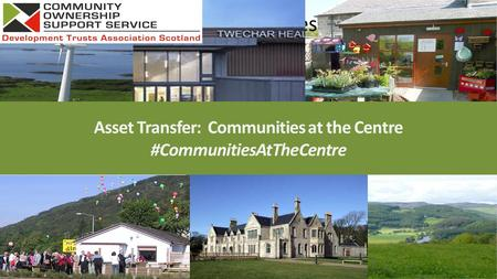 Other examples Asset Transfer: Communities at the Centre #CommunitiesAtTheCentre.