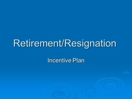 "Retirement/Resignation Incentive Plan. Plan Design  85% of Employee ""Base"" Pay for 2005-06  Retire or Resign by 6-30- 06 or 8-31-06  Payments to 403(b)"