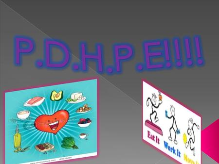  P.D.H.P.E teaches students about important lifestyle choices and healthy living strategies that students will keep with them for a life time.  These.