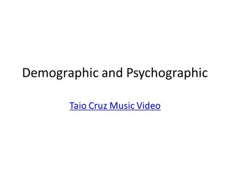 Demographic and Psychographic Taio Cruz Music Video.