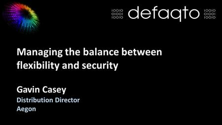 Managing the balance between flexibility and security Gavin Casey Distribution Director Aegon.