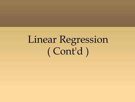 Linear Regression ( Cont'd ). Outline - Multiple Regression - Checking The Regression : Coeff. Determination Standard Error Confidence Interval Hypothesis.