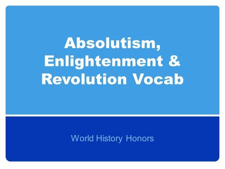 Absolutism, Enlightenment & Revolution Vocab World History Honors.