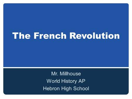 The French Revolution Mr. Millhouse World History AP Hebron High School.