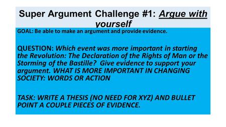 Super Argument Challenge #1: Argue with yourself GOAL: Be able to make an argument and provide evidence. QUESTION: Which event was more important in starting.