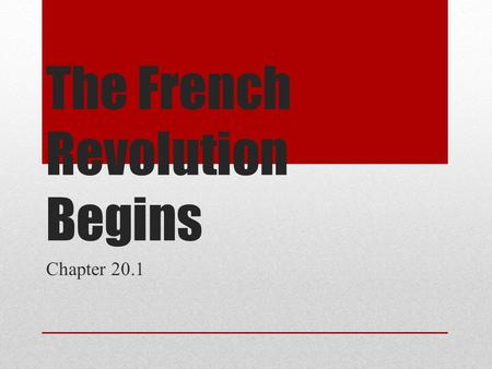 The French Revolution Begins Chapter 20.1. Stages of the French Revolution 1.National Assembly (NA) 2.National Legislature (NL) 3.National Convention.
