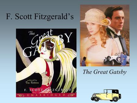 F. Scott Fitzgerald's The Great Gatsby. F. Scott Fitzgerald We will watch the A&E Biography of F. Scott Fitzgerald during chapter 4. 1896-1940 Born in.