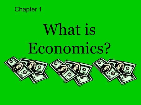 What is Economics? Chapter 1. Economics: The study of how people seek to satisfy their needs and wants by making choices.