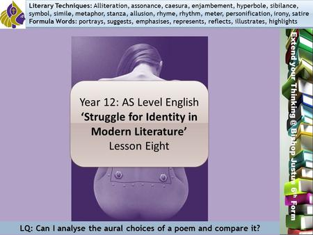 Miss L. Hamilton Extend your Bishop Justus 6 th Form Year 12: AS Level English 'Struggle for Identity in Modern Literature' Lesson Eight Year.