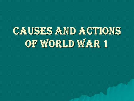 Causes and Actions of World War 1. Sparks of War  June 1914, Sarajevo, Bosnia – Assassination of Archduke Francis Ferdinand  Dominion effect of Alliances–