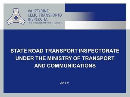 STATE ROAD TRANSPORT INSPECTORATE UNDER THE MINISTRY OF TRANSPORT AND COMMUNICATIONS 2011 m.