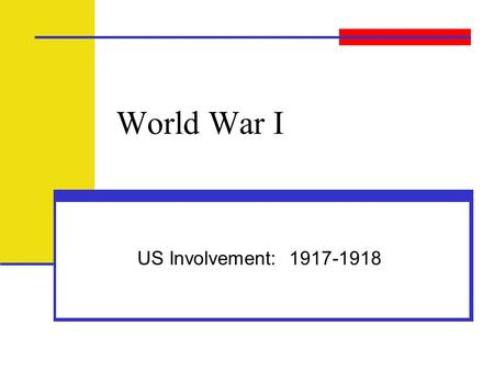 World War I US Involvement: 1917-1918. World War I begins… Militarism - Germany was proud of its new military power and Industrial strength Alliances.