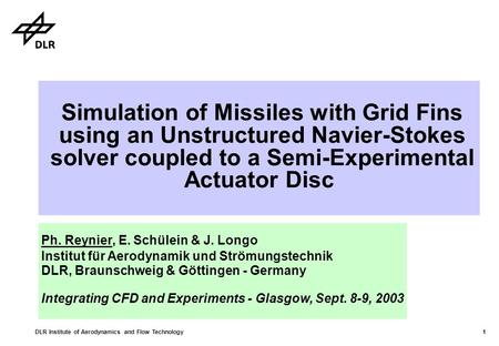 DLR Institute of Aerodynamics and Flow Technology 1 Simulation of Missiles with Grid Fins using an Unstructured Navier-Stokes solver coupled to a Semi-Experimental.