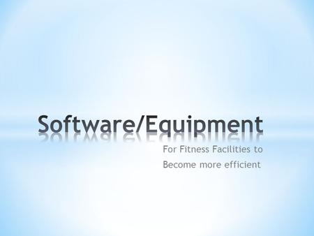 For Fitness Facilities to Become more efficient. * Gym & Fitness Center Management Software * Used for organizing memberships, facility/class scheduling,