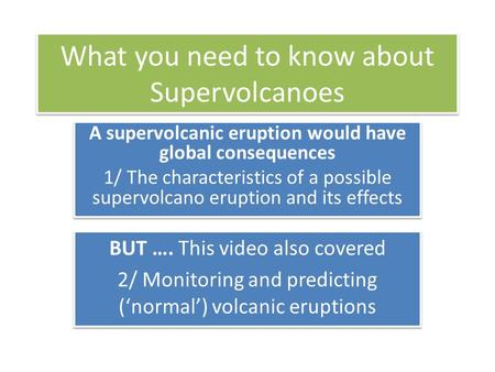 What you need to know about Supervolcanoes A supervolcanic eruption would have global consequences 1/ The characteristics of a possible supervolcano eruption.