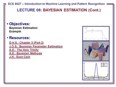 ECE 8443 – Pattern Recognition ECE 8527 – Introduction to Machine Learning and Pattern Recognition LECTURE 08: BAYESIAN ESTIMATION (Cont.) Objectives: