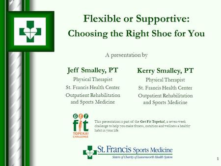 11 Flexible or Supportive: Choosing the Right Shoe for You This presentation is part of the Get Fit Topeka!, a seven-week challenge to help you make fitness,