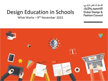 Design Education in Schools What Works – 9 th November 2015.