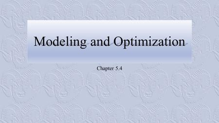 Modeling and Optimization Chapter 5.4. Strategy for Solving Min-Max Problems 1.Understand the problem 2.Develop a mathematical model of the problem 3.Graph.