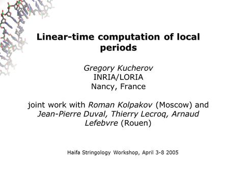 Linear-time computation of local periods Linear-time computation of local periods Gregory Kucherov INRIA/LORIA Nancy, France joint work with Roman Kolpakov.