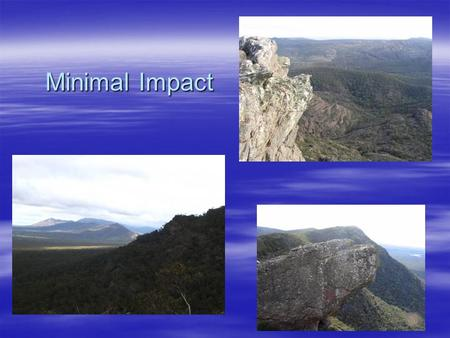 Minimal Impact.  Views of the Environment  The impact  Can we justify the impact?  Minimal impact guidelines  Teaching strategies  Scenarios.