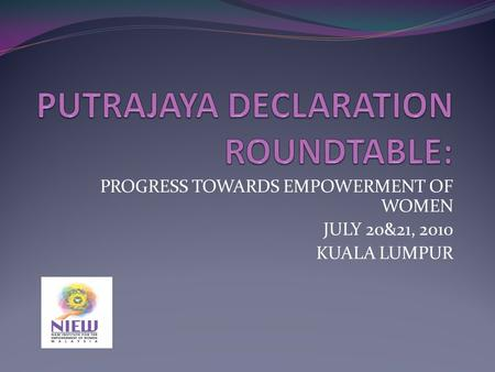 PROGRESS TOWARDS EMPOWERMENT OF WOMEN JULY 20&21, 2010 KUALA LUMPUR.