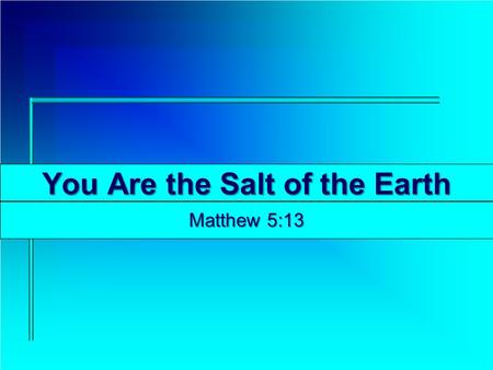 You Are the Salt of the Earth Matthew 5:13. The Salt of the Earth About 3.5% of ocean water is salt; 2.2 pounds of salt per cubit foot of water There.