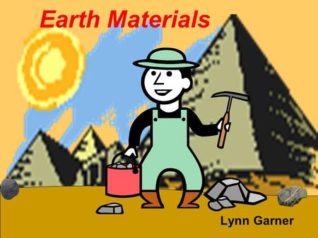 Earth Materials Lynn Garner. What Are Earth Materials? An earth material is any natural material that is not now living on the earth's surface.