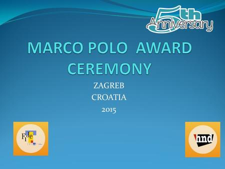 ZAGREB CROATIA 2015. MARCO POLO AWARDS DESCRIPTION AND HISTORY The Marco Polo Awards presentation is an annual award ceremony founded and hosted by the.