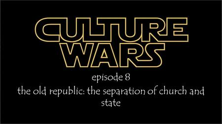 Episode 8 the old republic: the separation of church and state.